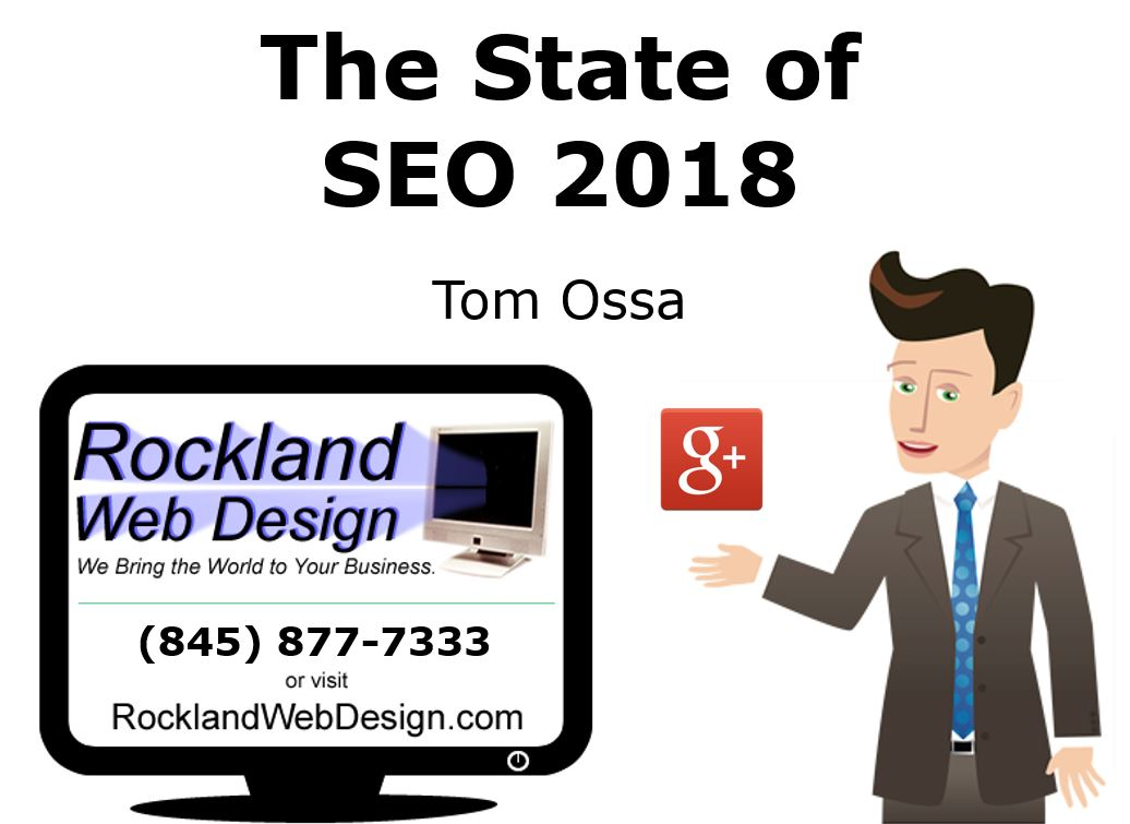 The State of SEO 2018 - Presentation via the Rockland Chamber Alliance